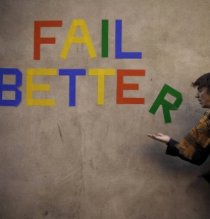 """Ever tried. Ever failed. No matter. Try Again. Fail again. Fail better."""